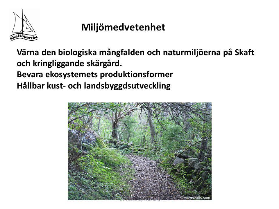 Miljö Miljömedvetenhet Värna den biologiska mångfalden och naturmiljöerna på Skaft och kringliggande skärgård. Bevara ekosystemets produktionsformer Hållbar kust- och landsbyggdsutveckling