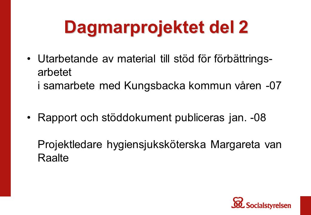 Dagmarprojektet del 2 Utarbetande av material till stöd för förbättrings-arbetet i samarbete med Kungsbacka kommun våren -07.
