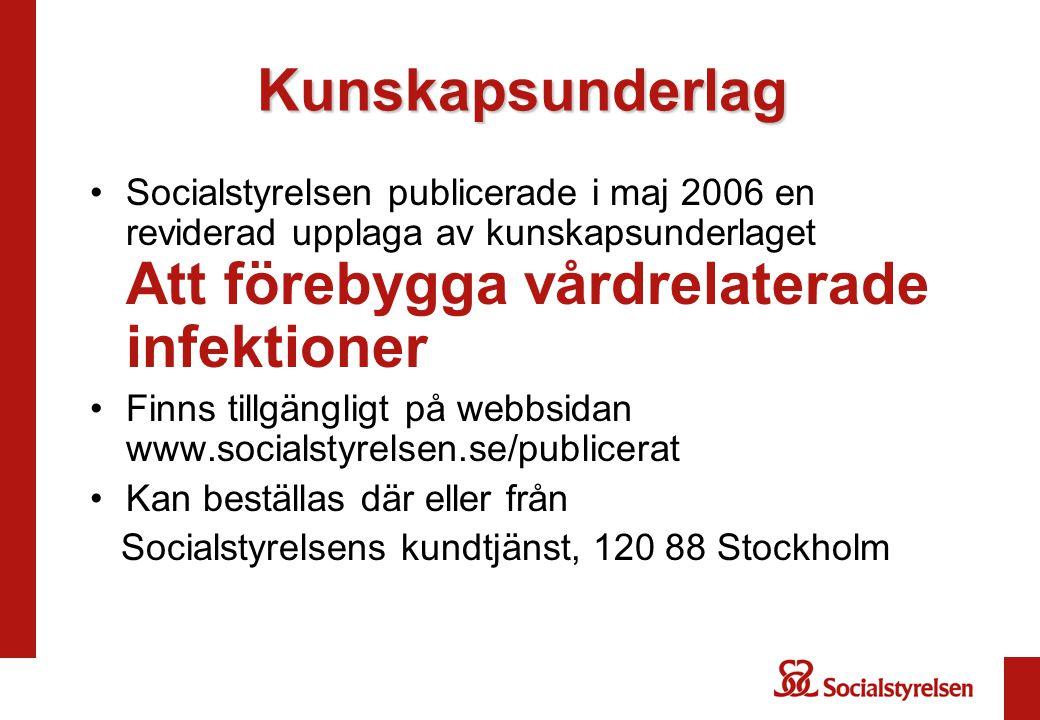 Kunskapsunderlag Socialstyrelsen publicerade i maj 2006 en reviderad upplaga av kunskapsunderlaget Att förebygga vårdrelaterade infektioner.
