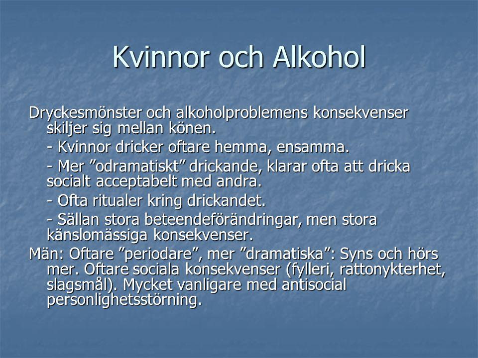 Kvinnor och Alkohol Dryckesmönster och alkoholproblemens konsekvenser skiljer sig mellan könen. - Kvinnor dricker oftare hemma, ensamma.