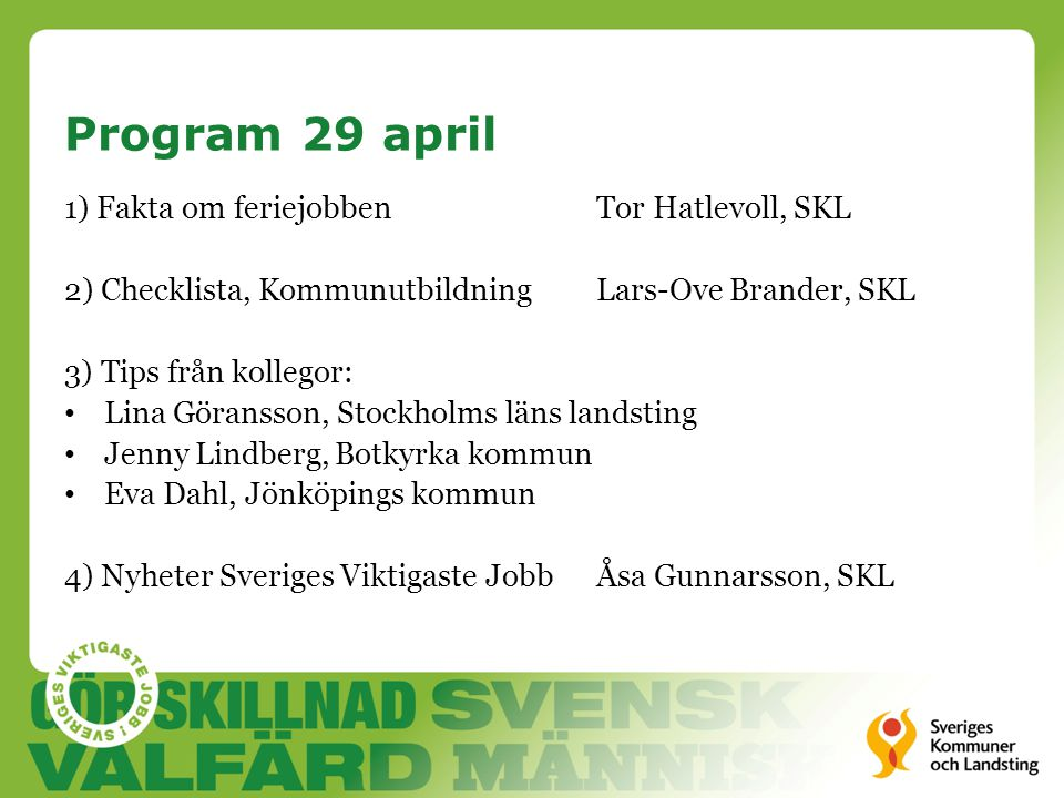 Program 29 april 1) Fakta om feriejobben Tor Hatlevoll, SKL
