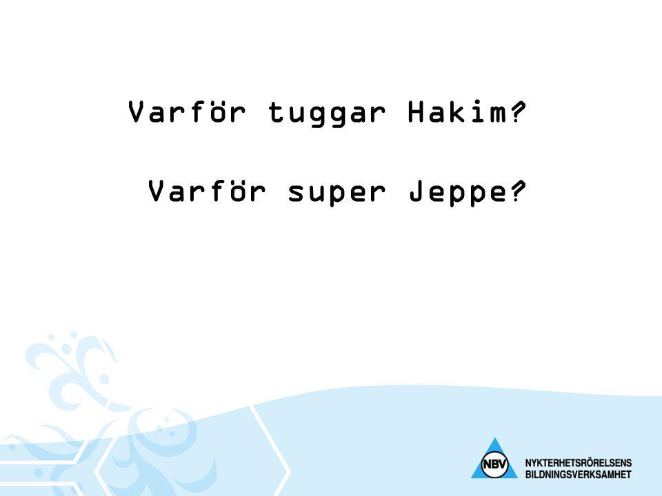 Varför tuggar Hakim Varför super Jeppe