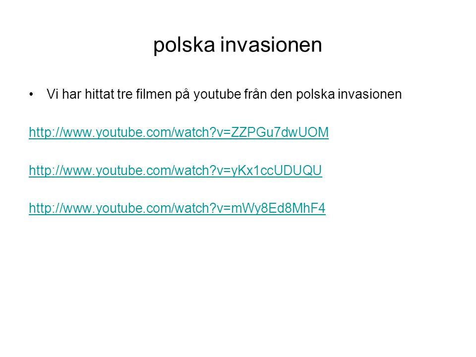 polska invasionen Vi har hittat tre filmen på youtube från den polska invasionen. http://www.youtube.com/watch v=ZZPGu7dwUOM.
