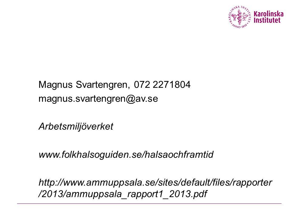 Magnus Svartengren, 072 2271804 magnus.svartengren@av.se. Arbetsmiljöverket. www.folkhalsoguiden.se/halsaochframtid.