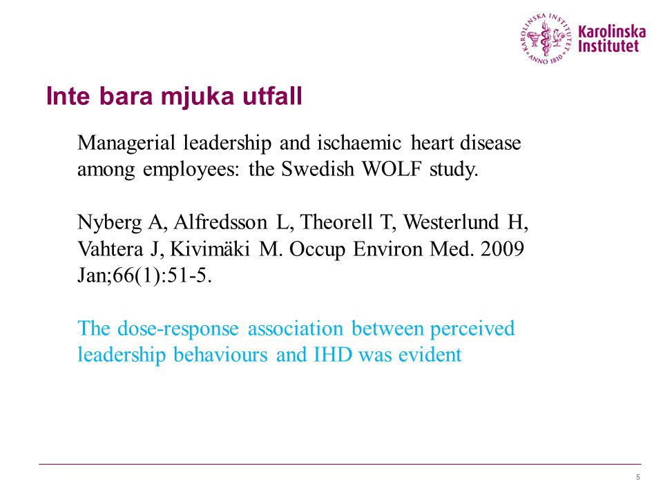 Inte bara mjuka utfall Managerial leadership and ischaemic heart disease among employees: the Swedish WOLF study.