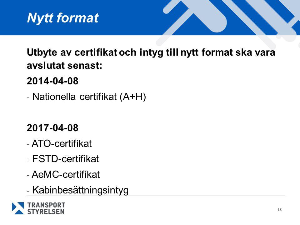 Nytt format Utbyte av certifikat och intyg till nytt format ska vara avslutat senast: 2014-04-08. Nationella certifikat (A+H)