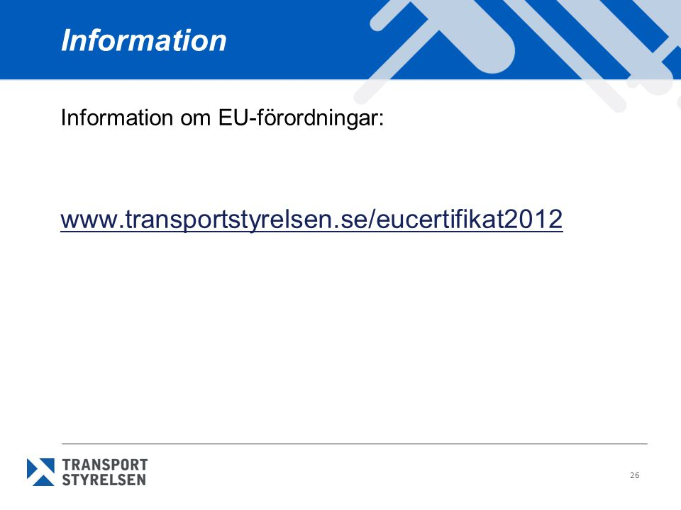 Information www.transportstyrelsen.se/eucertifikat2012