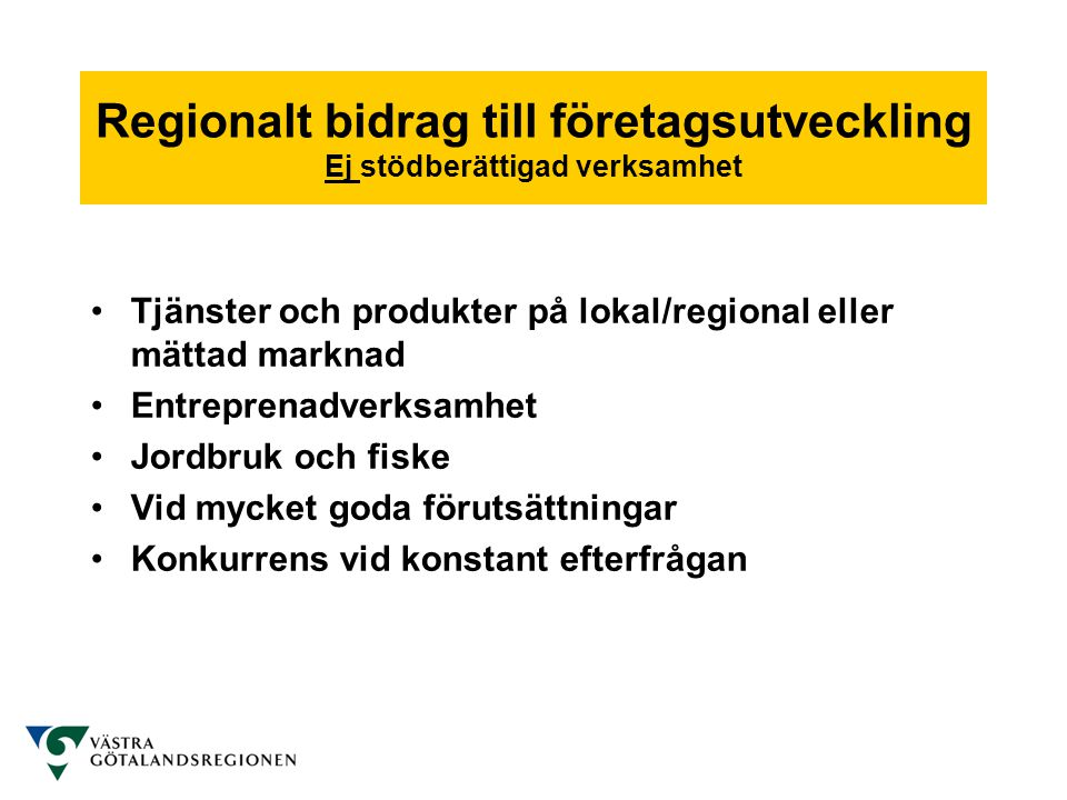 Regionalt bidrag till företagsutveckling Ej stödberättigad verksamhet