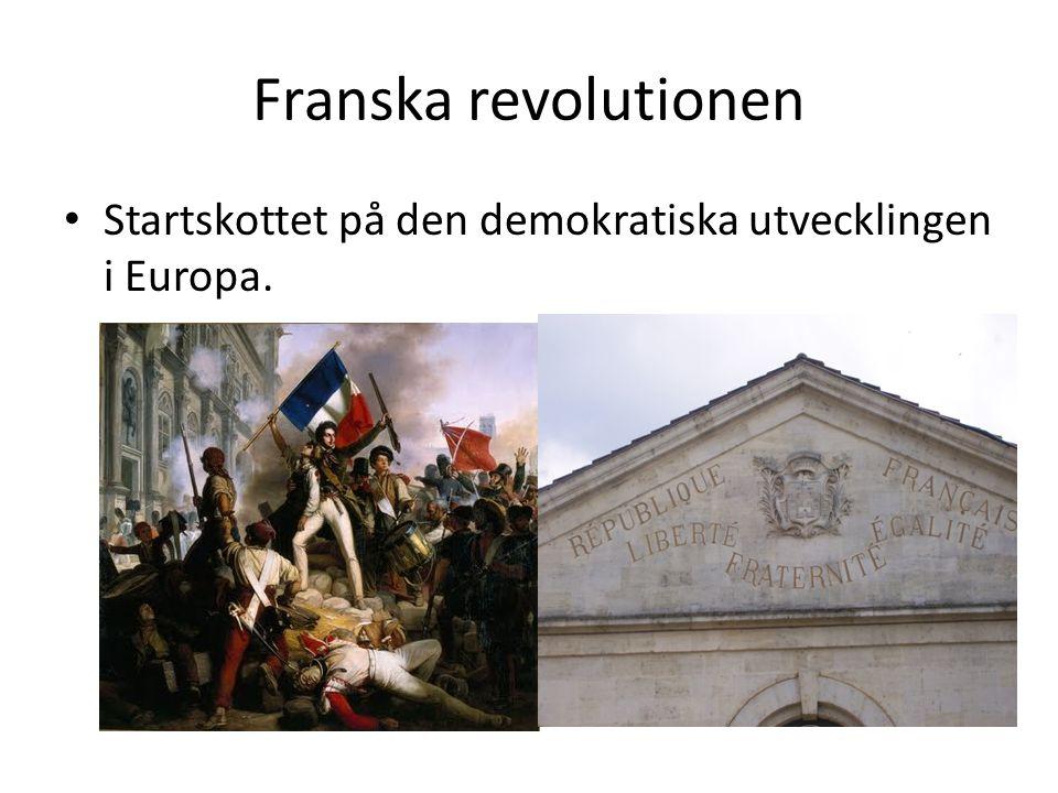 Franska revolutionen Startskottet på den demokratiska utvecklingen i Europa.