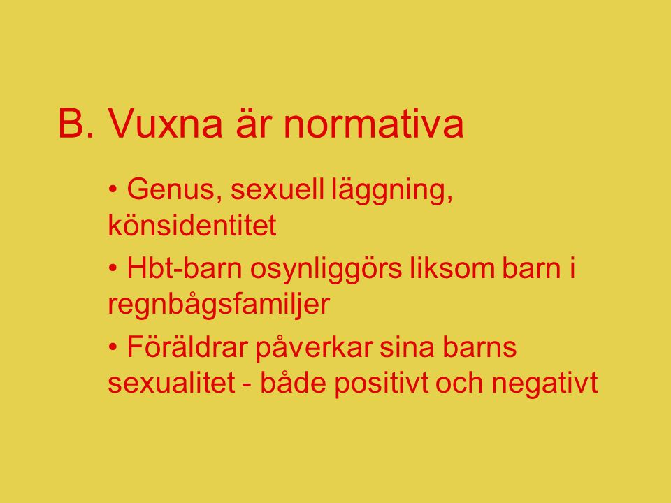 B. Vuxna är normativa Genus, sexuell läggning, könsidentitet