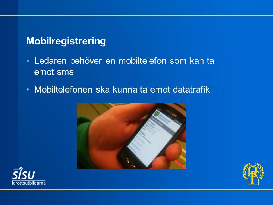 Mobilregistrering Ledaren behöver en mobiltelefon som kan ta emot sms