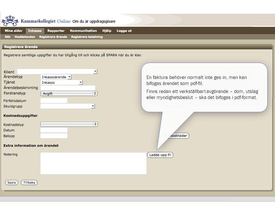 En faktura behöver normalt inte ges in, men kan bifogas ärendet som pdf-fil.