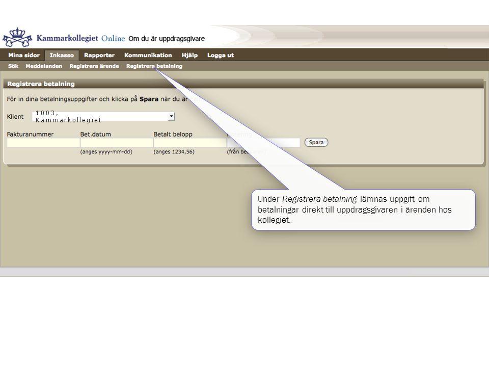 1003, Kammarkollegiet Under Registrera betalning lämnas uppgift om betalningar direkt till uppdragsgivaren i ärenden hos kollegiet.
