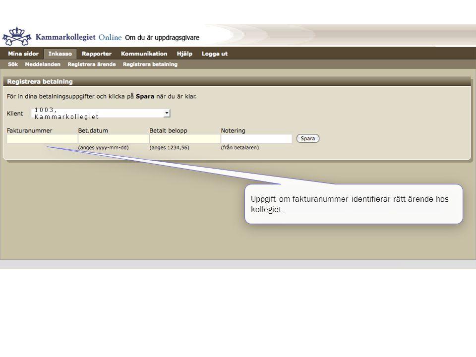 Uppgift om fakturanummer identifierar rätt ärende hos kollegiet.