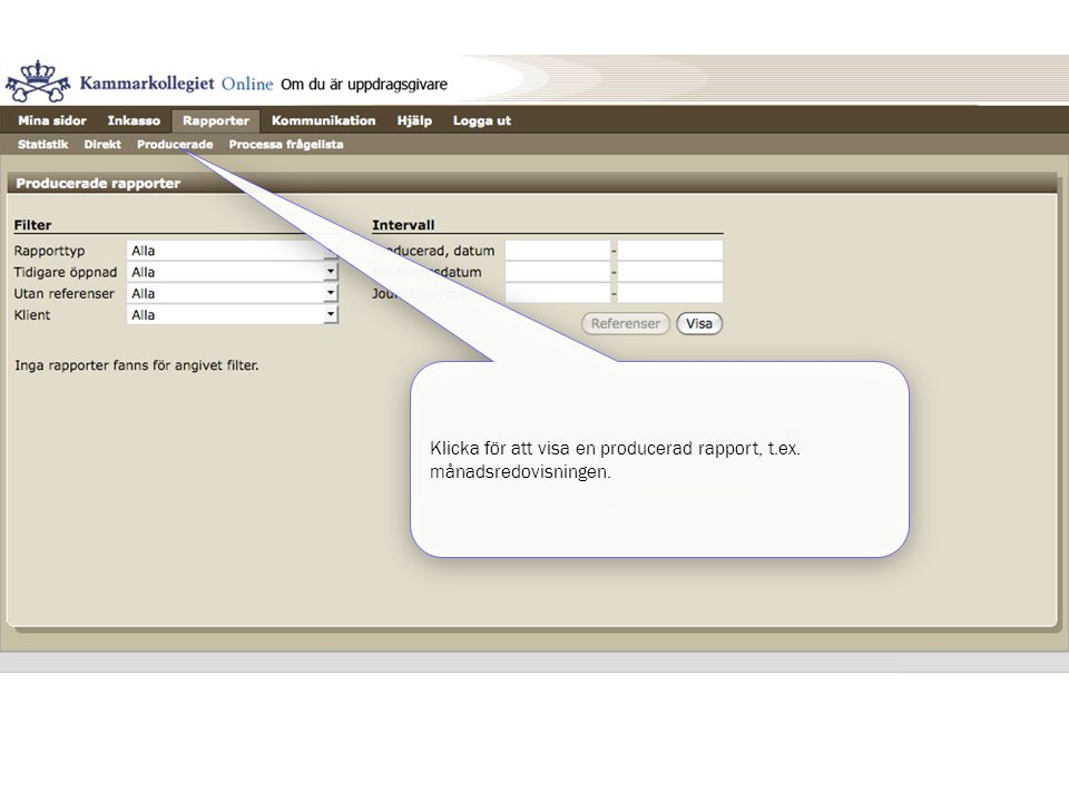 Klicka för att visa en producerad rapport, t.ex. månadsredovisningen.