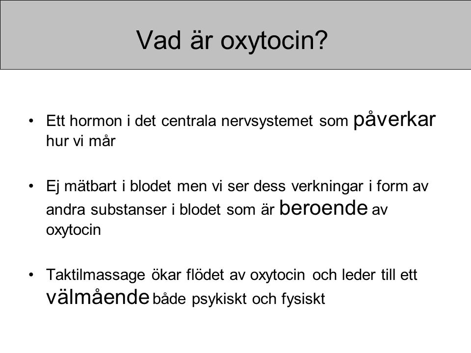 Vad är oxytocin Ett hormon i det centrala nervsystemet som påverkar hur vi mår.