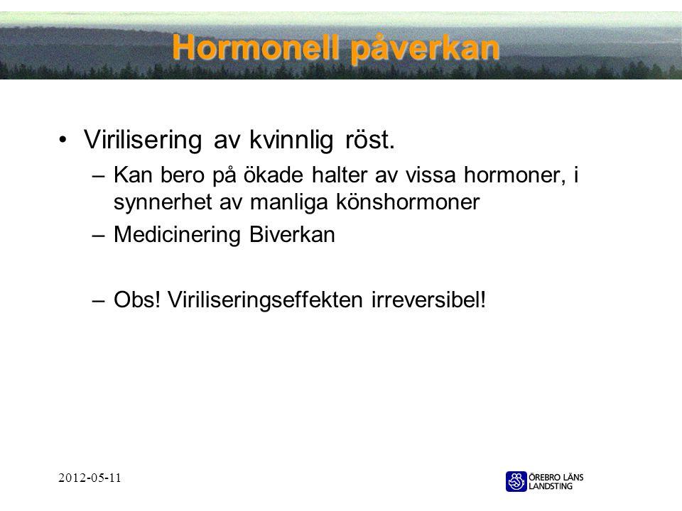 Hormonell påverkan Virilisering av kvinnlig röst.