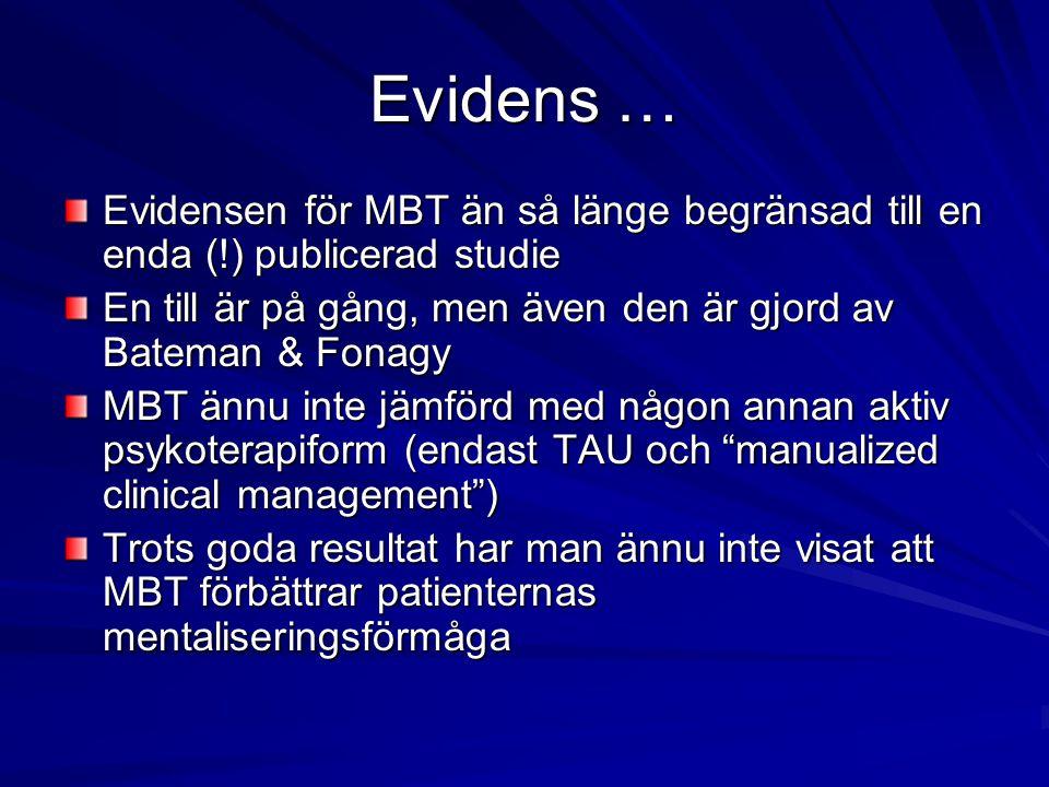 Evidens … Evidensen för MBT än så länge begränsad till en enda (!) publicerad studie. En till är på gång, men även den är gjord av Bateman & Fonagy.