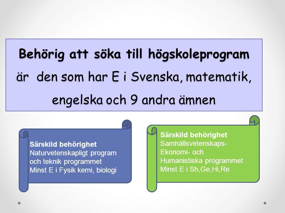 Behörig att söka till högskoleprogram är den som har E i Svenska, matematik, engelska och 9 andra ämnen