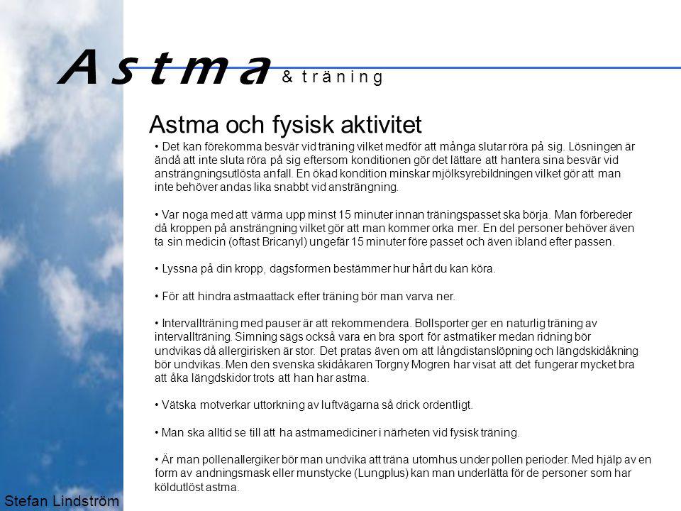 A s t m a Astma och fysisk aktivitet & t r ä n i n g Stefan Lindström
