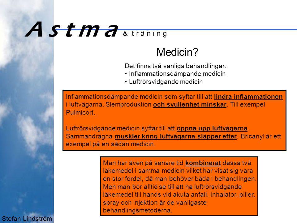A s t m a Medicin & t r ä n i n g Det finns två vanliga behandlingar: