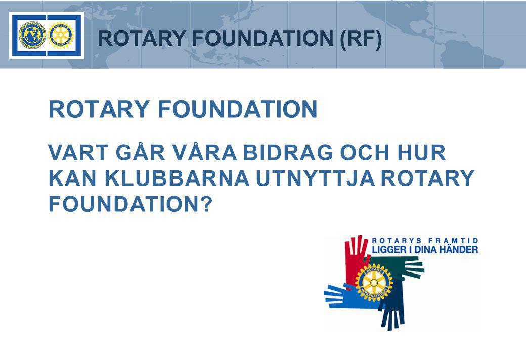 ROTARY FOUNDATION VART GÅR VÅRA BIDRAG OCH HUR KAN KLUBBARNA UTNYTTJA ROTARY FOUNDATION