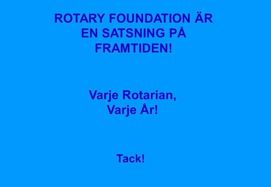 ROTARY FOUNDATION ÄR EN SATSNING PÅ FRAMTIDEN!