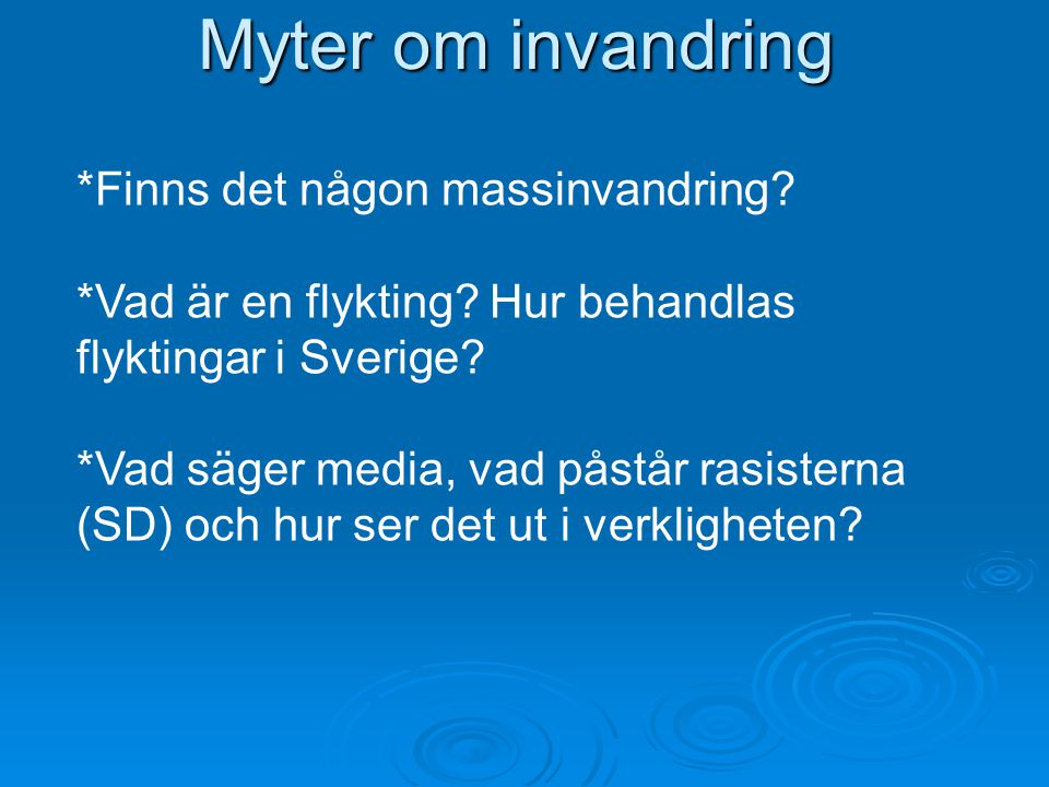 Myter om invandring *Finns det någon massinvandring *Vad är en flykting Hur behandlas flyktingar i Sverige