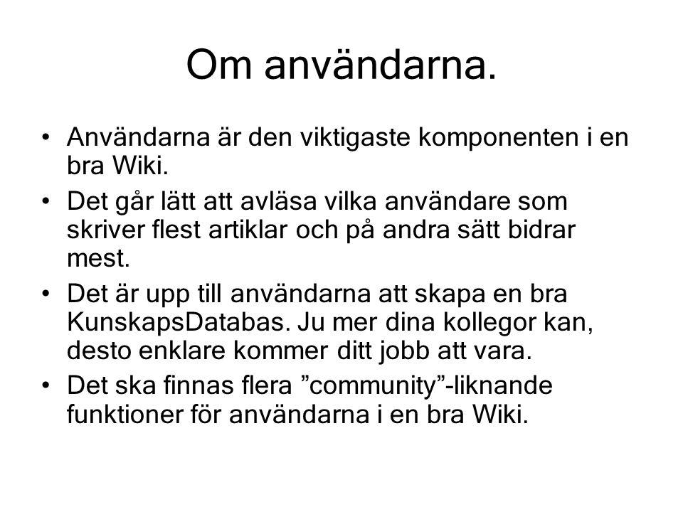 Om användarna. Användarna är den viktigaste komponenten i en bra Wiki.