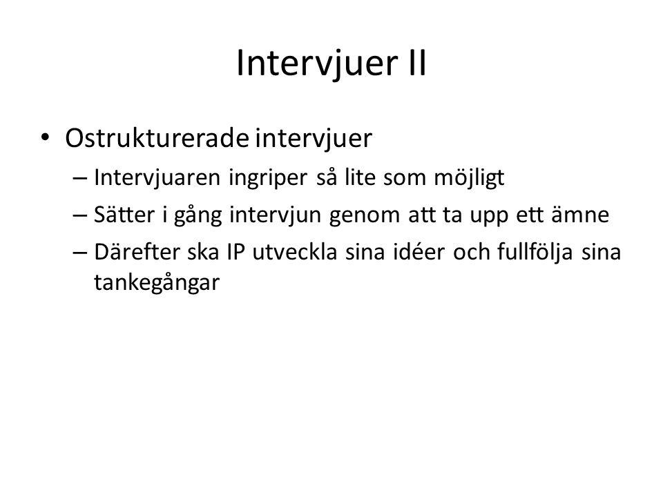 Intervjuer II Ostrukturerade intervjuer
