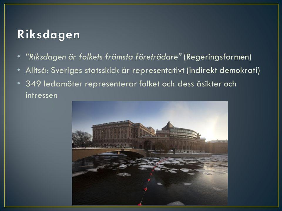 Riksdagen Riksdagen är folkets främsta företrädare (Regeringsformen)