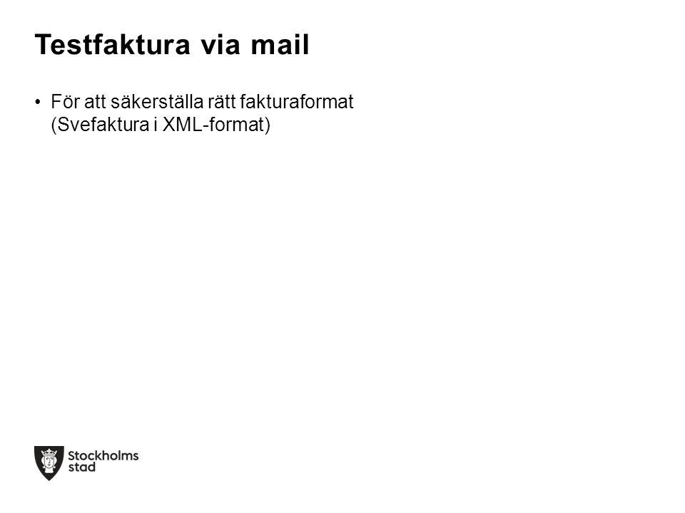 Testfaktura via mail För att säkerställa rätt fakturaformat (Svefaktura i XML-format)