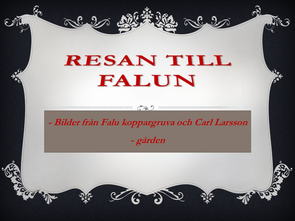 - Bilder från Falu koppargruva och Carl Larsson - gården