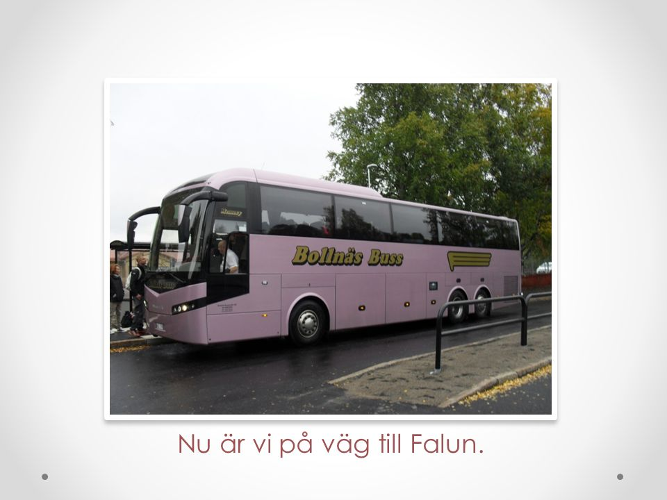 Nu är vi på väg till Falun.