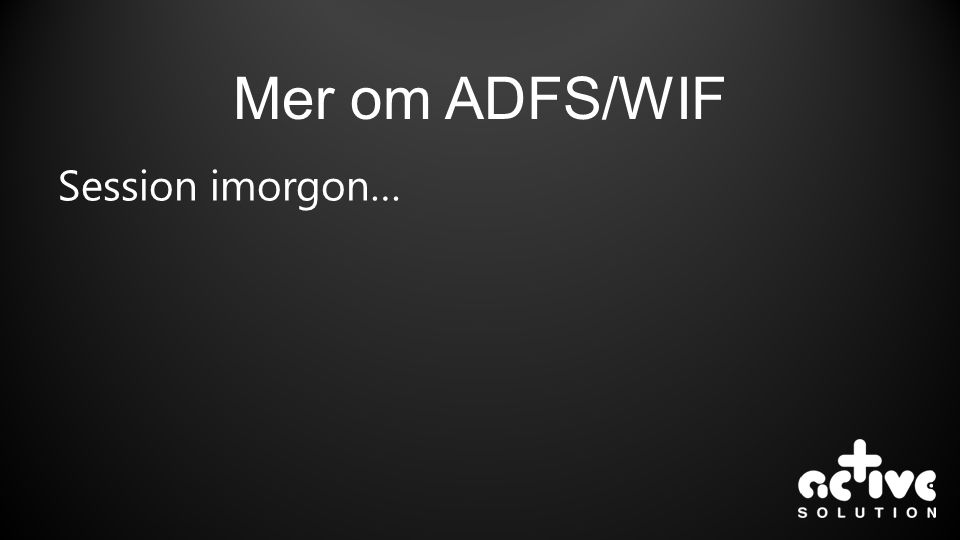 Mer om ADFS/WIF Session imorgon…