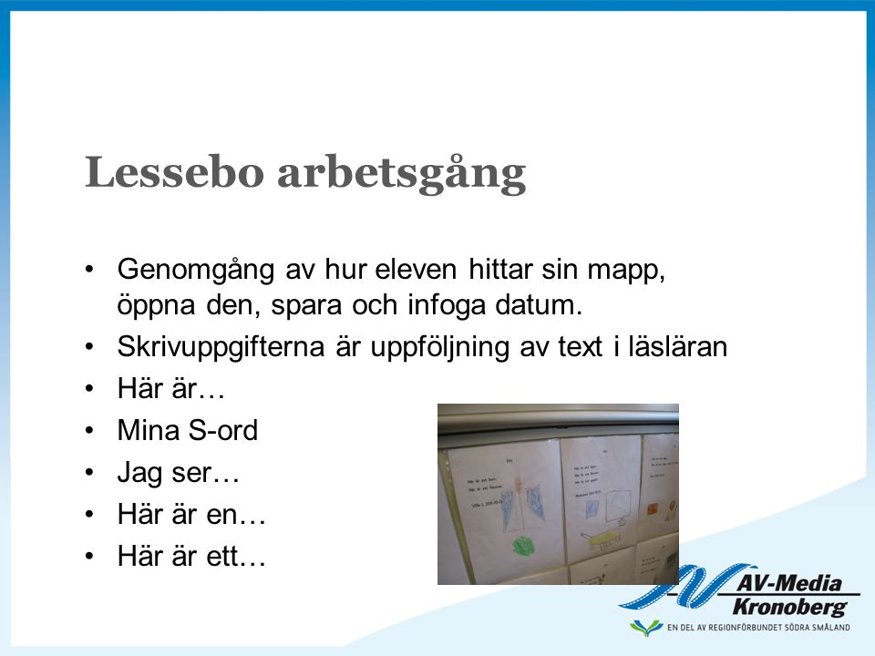 Lessebo arbetsgång Genomgång av hur eleven hittar sin mapp, öppna den, spara och infoga datum. Skrivuppgifterna är uppföljning av text i läsläran.