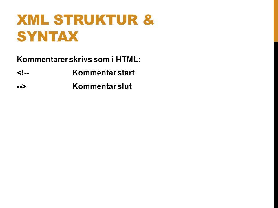 XML struktur & syntax Kommentarer skrivs som i HTML: <!-- Kommentar start --> Kommentar slut