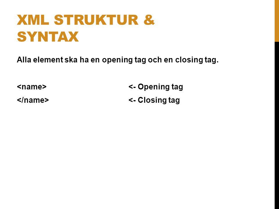 XML struktur & syntax Alla element ska ha en opening tag och en closing tag.