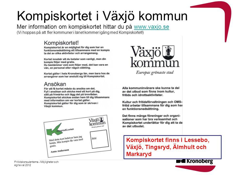Kompiskortet i Växjö kommun Mer information om kompiskortet hittar du på www.vaxjo.se (Vi hoppas på att fler kommuner i länet kommer igång med Kompiskortet!)