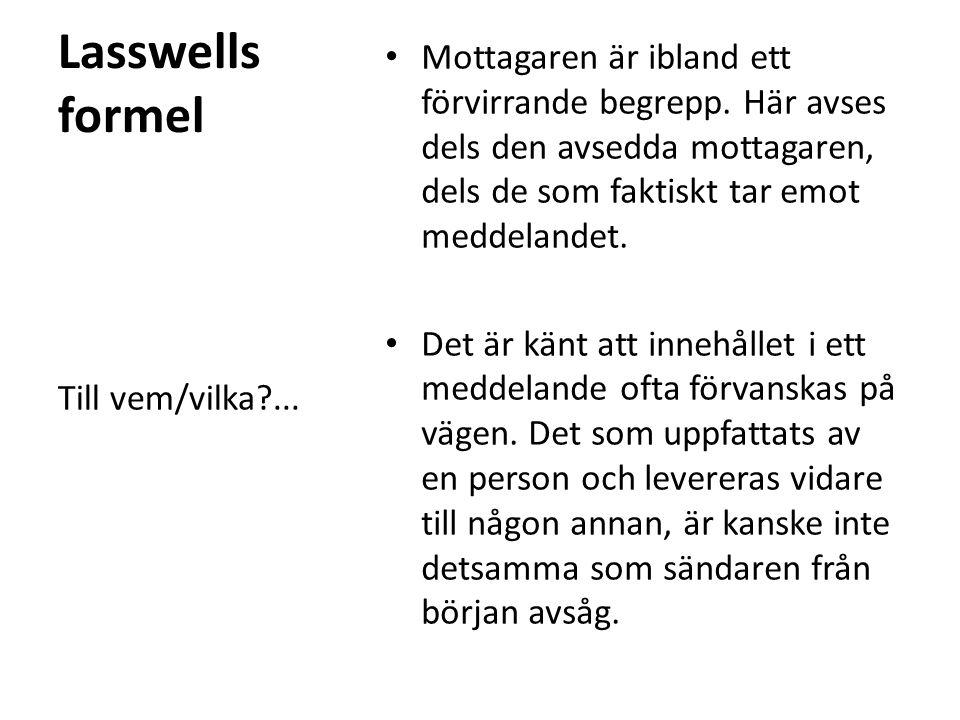 Lasswells formel Mottagaren är ibland ett förvirrande begrepp. Här avses dels den avsedda mottagaren, dels de som faktiskt tar emot meddelandet.