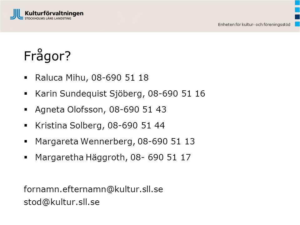 Frågor Raluca Mihu, 08-690 51 18. Karin Sundequist Sjöberg, 08-690 51 16. Agneta Olofsson, 08-690 51 43.