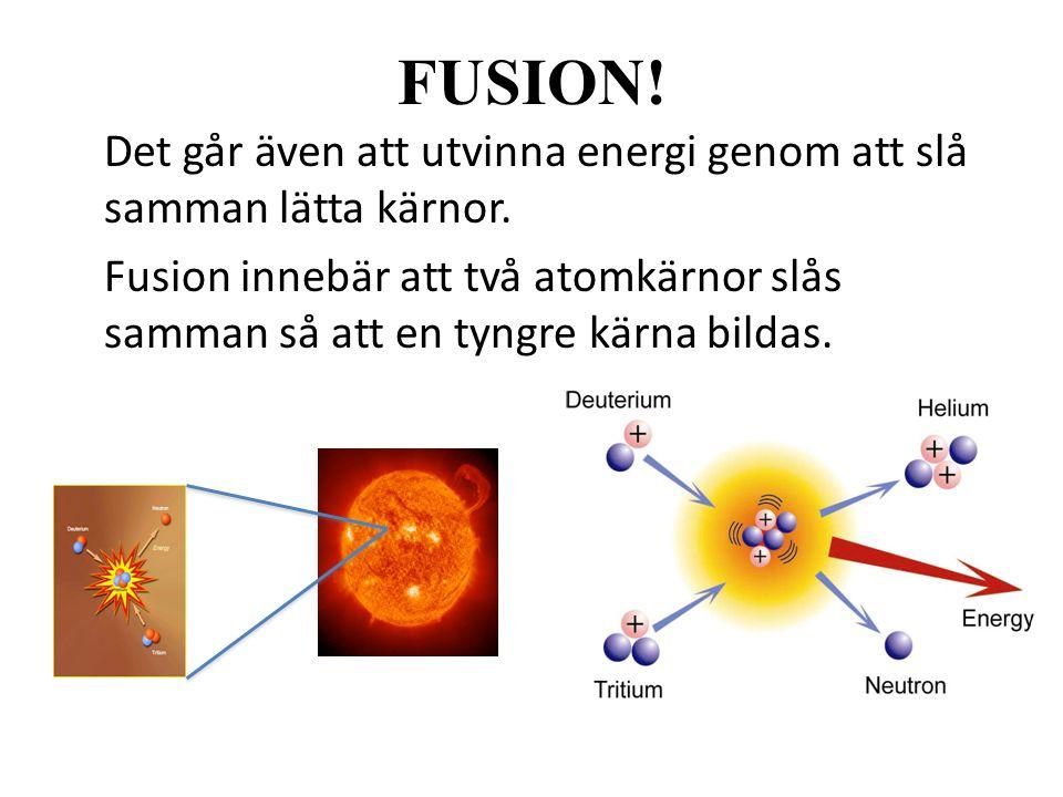 FUSION! Det går även att utvinna energi genom att slå samman lätta kärnor.