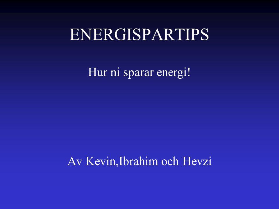 Hur ni sparar energi! Av Kevin,Ibrahim och Hevzi