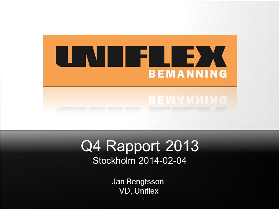Q4 Rapport 2013 Stockholm 2014-02-04 Jan Bengtsson VD, Uniflex
