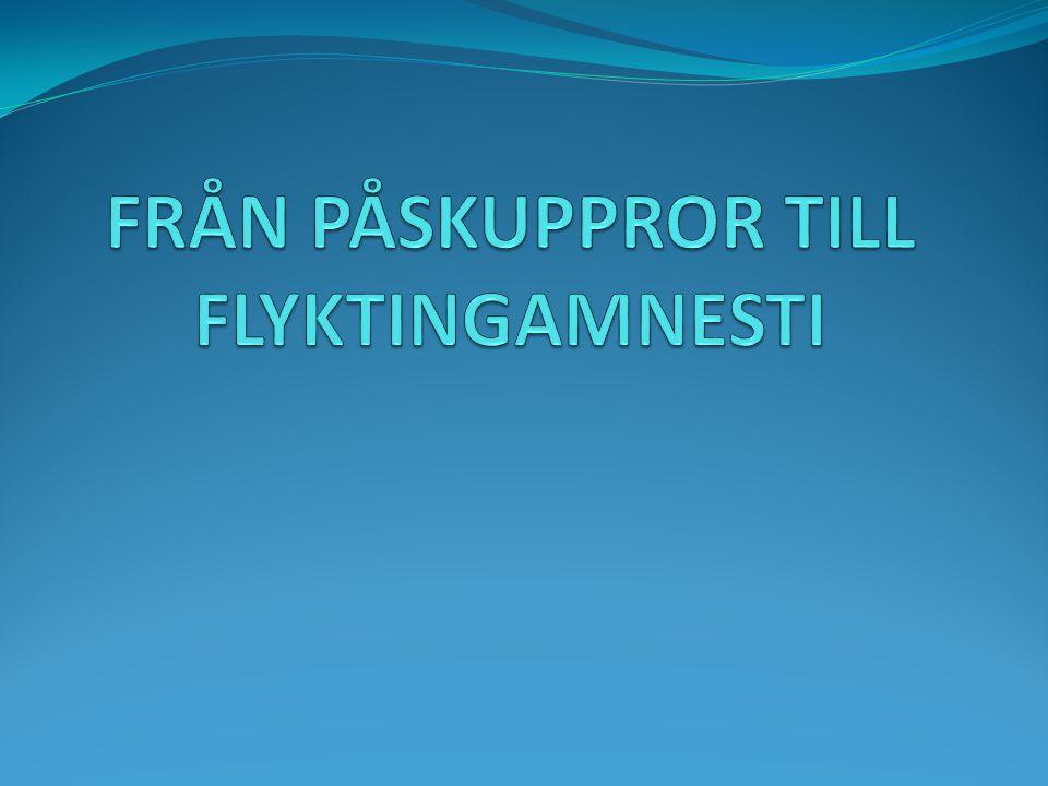FRÅN PÅSKUPPROR TILL FLYKTINGAMNESTI