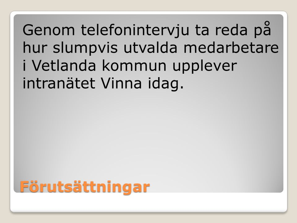 Genom telefonintervju ta reda på hur slumpvis utvalda medarbetare i Vetlanda kommun upplever intranätet Vinna idag.