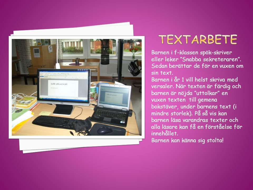 Textarbete Barnen i f-klassen spök-skriver eller leker Snabba sekreteraren . Sedan berättar de för en vuxen om sin text.
