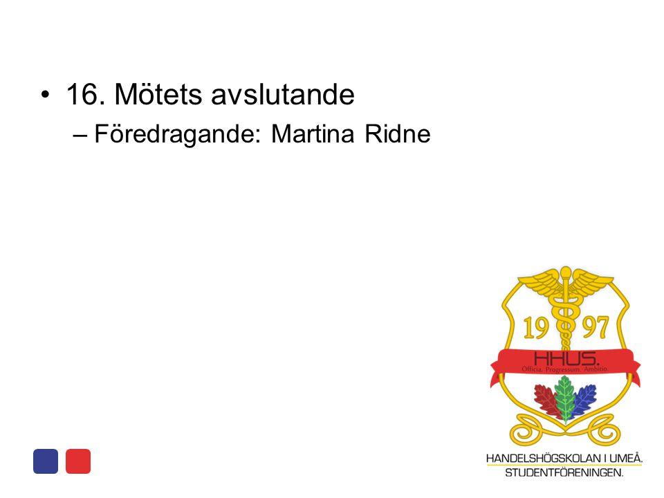16. Mötets avslutande Föredragande: Martina Ridne