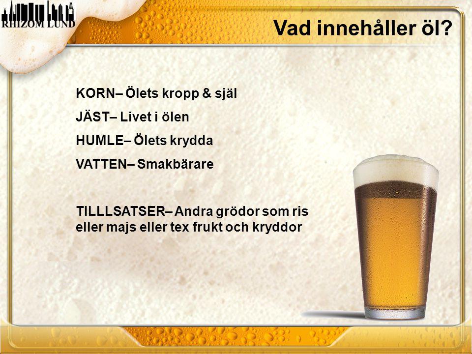 Vad innehåller öl KORN– Ölets kropp & själ JÄST– Livet i ölen