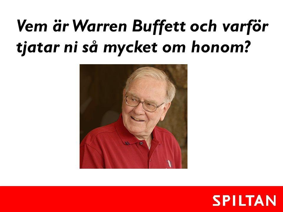 Vem är Warren Buffett och varför tjatar ni så mycket om honom